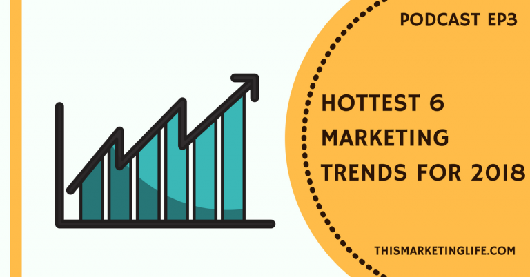 Hottest 6 Marketing Trends for 2018